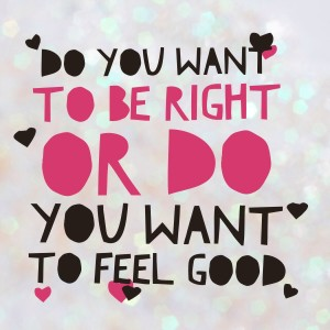 do you want to be right or happy