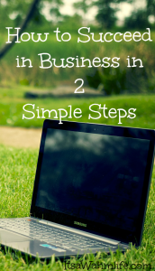 how to succeed in business in 2 simple steps ItsaWahmlife.com