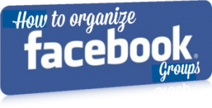 how to organize facebook groups