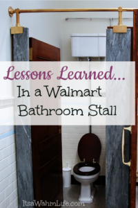 Lessons Learned in a Walmart bathroom stall... itsawahmlife.com #parenting