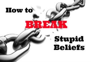 break stupid beliefs