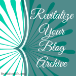 how to give your blog archives a second wind