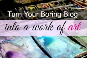 turn your boring blog into a work of art