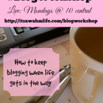 #blogworkshop how to keep blogging even when life gets in the way.