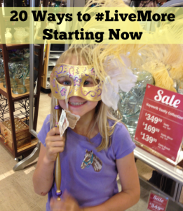 20 ways to #livemore starting now