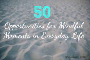 50 opportunities for mindful moments