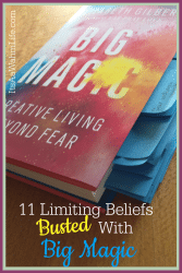 11 Limiting Beliefs Busted by Big Magic by Elizabeth Gilbert www.ItsaWahmLife.com