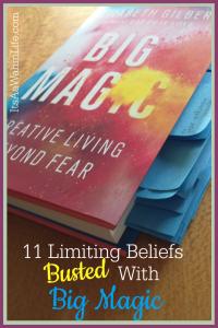 11 Limiting Beliefs Busted by Big Magic by Elizabeth Gilbert www.ItsaWahmLife.com