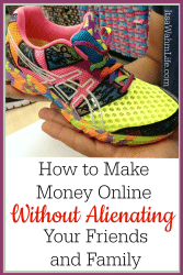 How to make money online without alienating your friends and family http://itsawahmlife.com