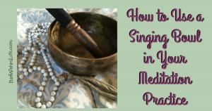 How to use a singing bowl in your meditation practice ItsaWahmLife.com