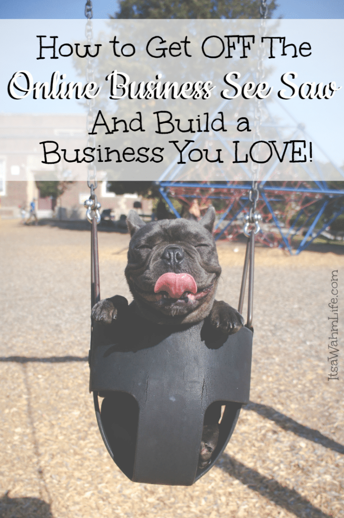 How to get off the online business see saw and build a business you love ItsaWahmLife.com