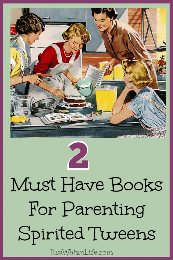 2 Must Have books for parenting spirited tweens ItsaWahmLife.com